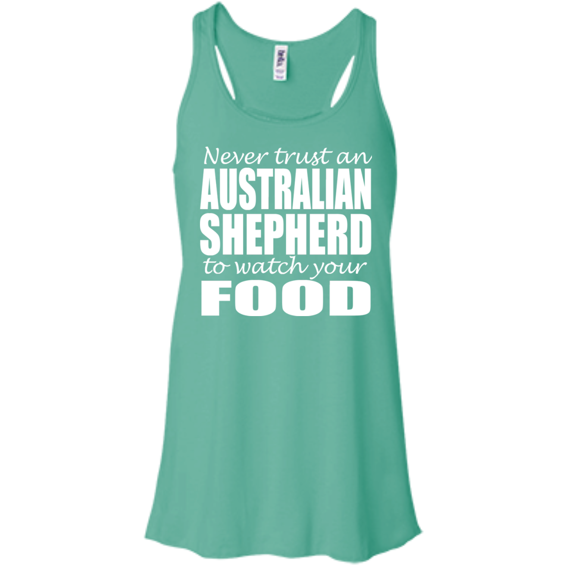 Never Trust An Australian Shepherd To Watch Your Food Flowy Racerback Tanks