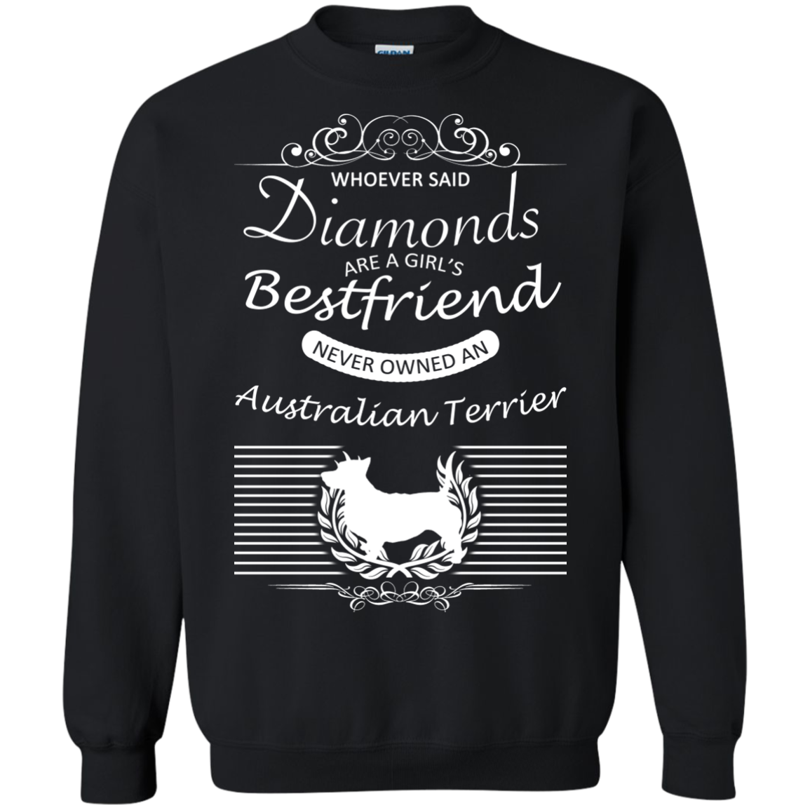Whoever Said Diamonds Are A Girls Best Friend Never Owned An Australian Terrier Sweatshirts