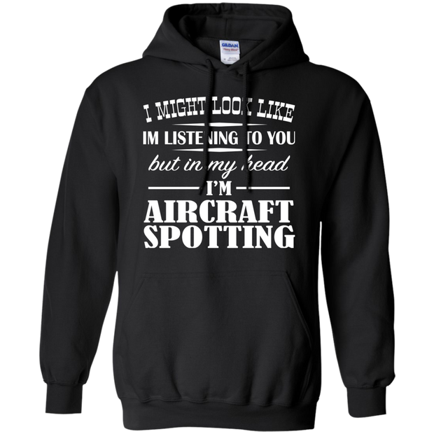 I Might Look Like Im Listening To You But In My Head Im Aircraft Spotting Hoodies