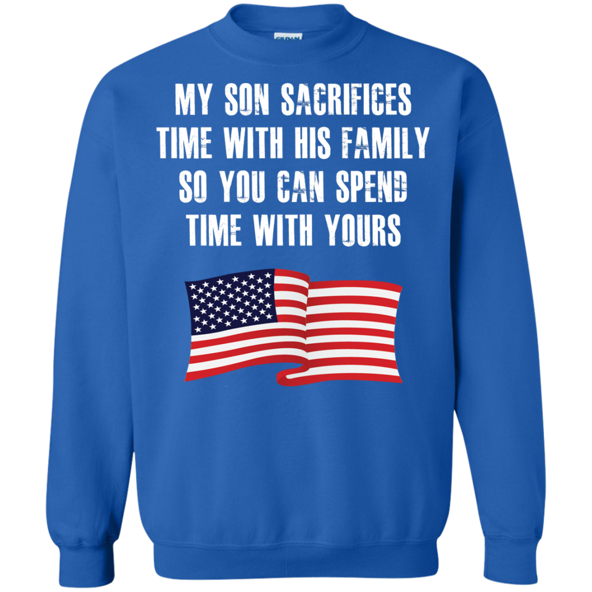 My Son Sacrifices Time With His Family So You Can Spend Time With Yours Sweatshirts
