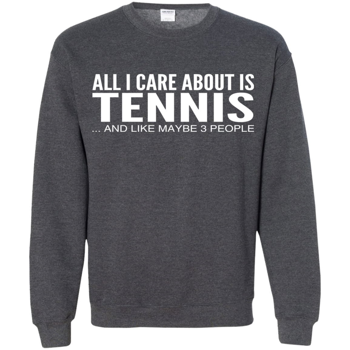 All I Care About Is Tennis And Like Maybe 3 People Sweatshirts