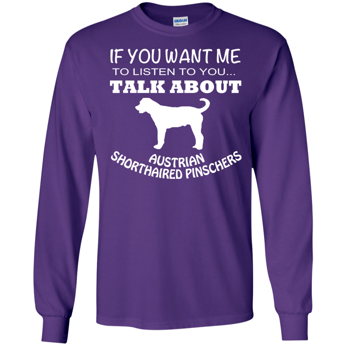 If You Want Me To Listen To You Talk About Australian Shorthaired Pinschers Long Sleeve Tees