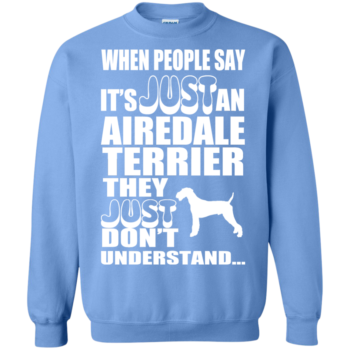 When People Say Just An Airedale Terrier They Just Dont Understand Sweatshirts