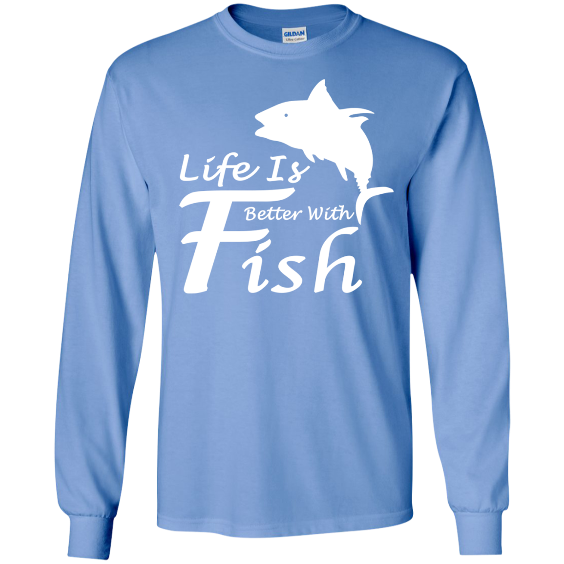 Life Is Better With A Fish Long Sleeve Tees