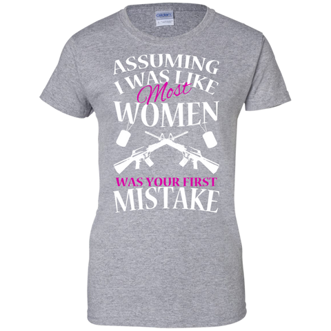 Assuming I Was Like Most Women Was Your First Mistake Ladies Tees