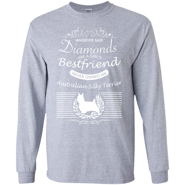 Whoever Said Diamonds Are A Girls Best Friend Never Owned An Australian Silky Terrier Long Sleeve Tees