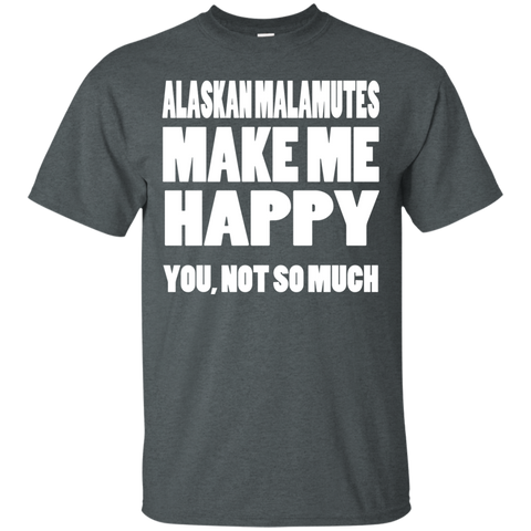 Alaskan Malamutes Make Me Happy You Not So Much Tee