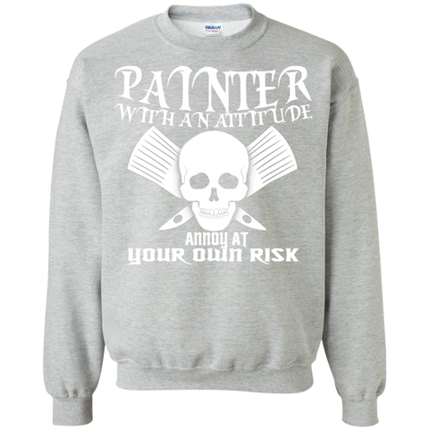 Painter With An Attitude Annoy At Your Own Risk Sweatshirts