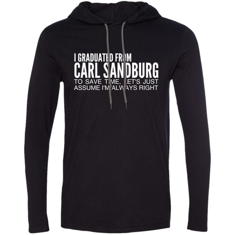 I Graduated From Carl Sandburg To Save Time Lets Just Assume Im Always Right Tee Shirt Hoodies