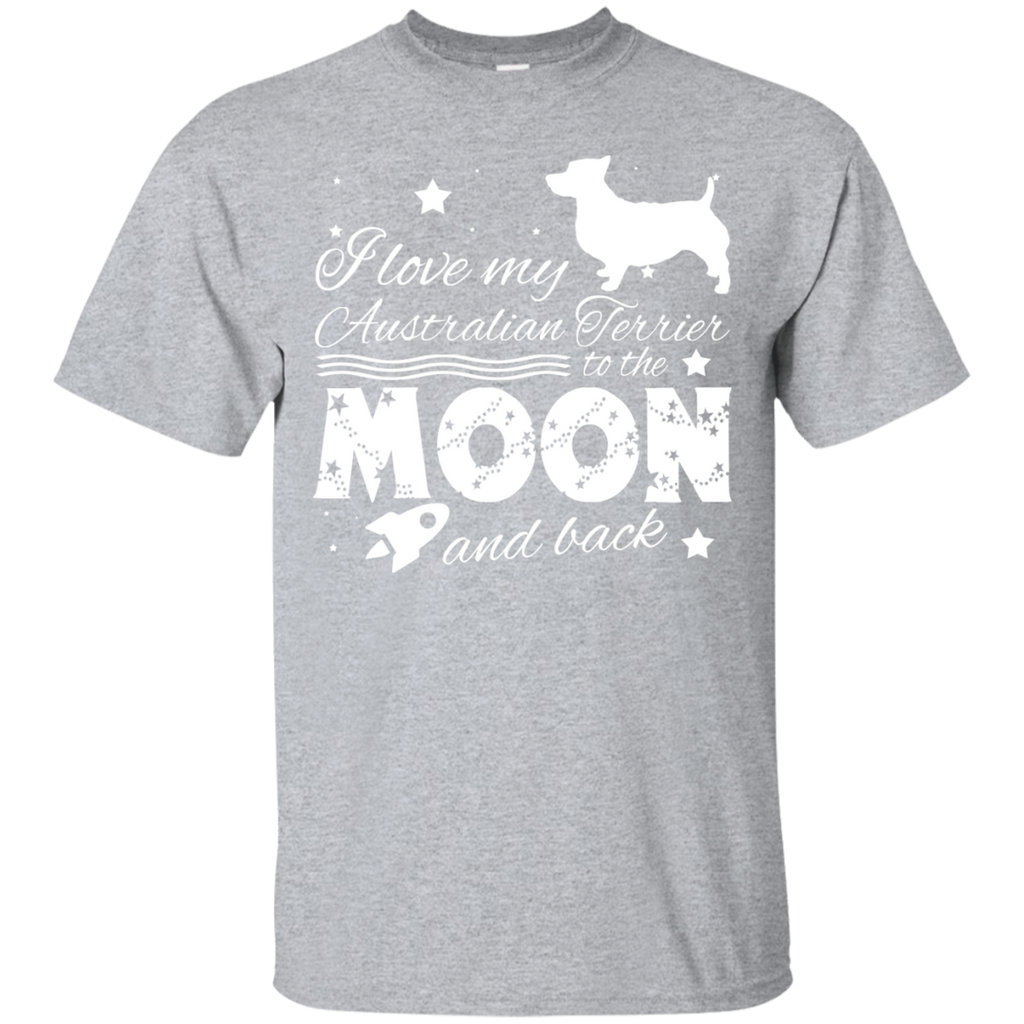 Love My Australian Terrier To The Moon And Back Tee