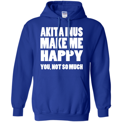 Akita Inus Make Me Happy You Not So Much Hoodies