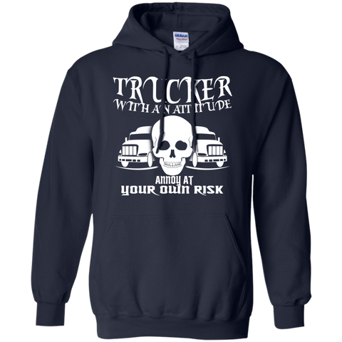 Trucker With An Attitude Annoy At Your Own Risk Hoodies