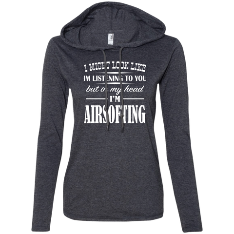 I Might Look Like Im Listening To You But In My Head Im Airsofting Ladies Tee Shirt Hoodies