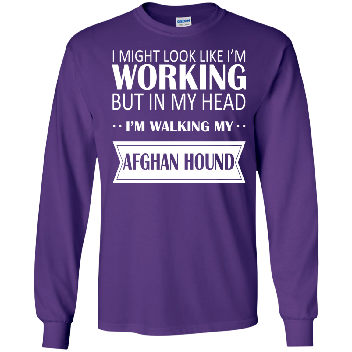 I Might Look Like Im Working But In My Head Im Walking My Afghan Hound Long Sleeve Tees