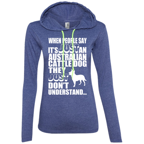 When People Say Just An Australian Cattle Dog They Just Dont Understand Ladies Tee Shirt Hoodies