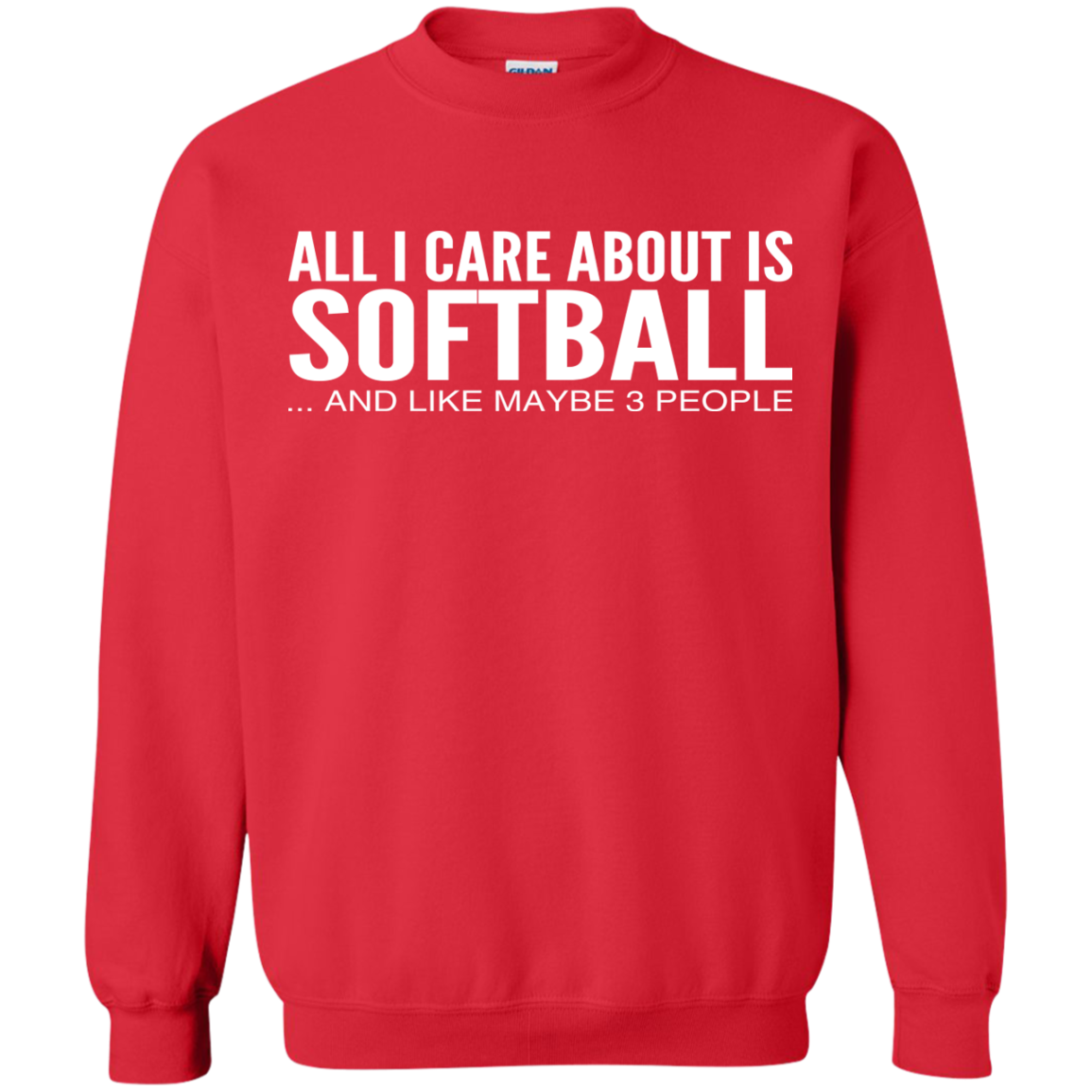 All I Care About Is Softball And Like Maybe 3 People Sweatshirts