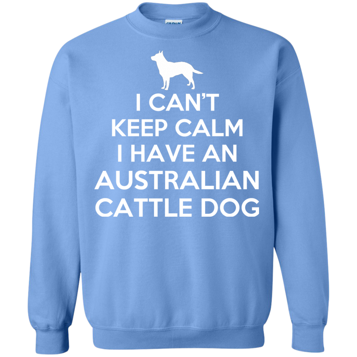 I Cant Keep Calm I Have An Australian Cattle Dog Sweatshirts