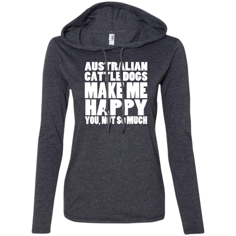 Australian Cattle Dogs Make Me Happy You Not So Much Ladies Tee Shirt Hoodies