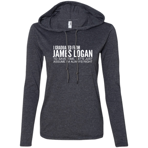 I Graduated From James Logan To Save Time Lets Just Assume Im Always Right Ladies Tee Shirt Hoodies