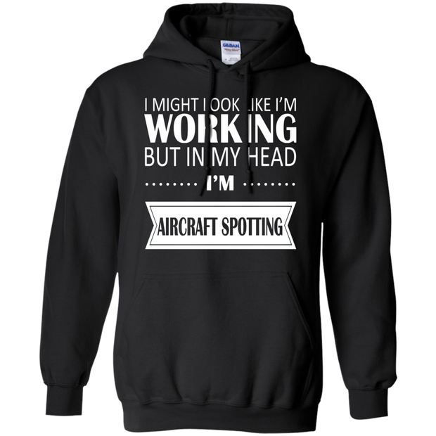 I Might Look Like Im Working But In My Head Im Aircraft Spotting Hoodies