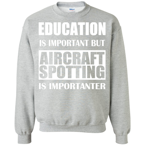 Education Is Important But Aircraft Spotting Is Importanter Sweatshirts
