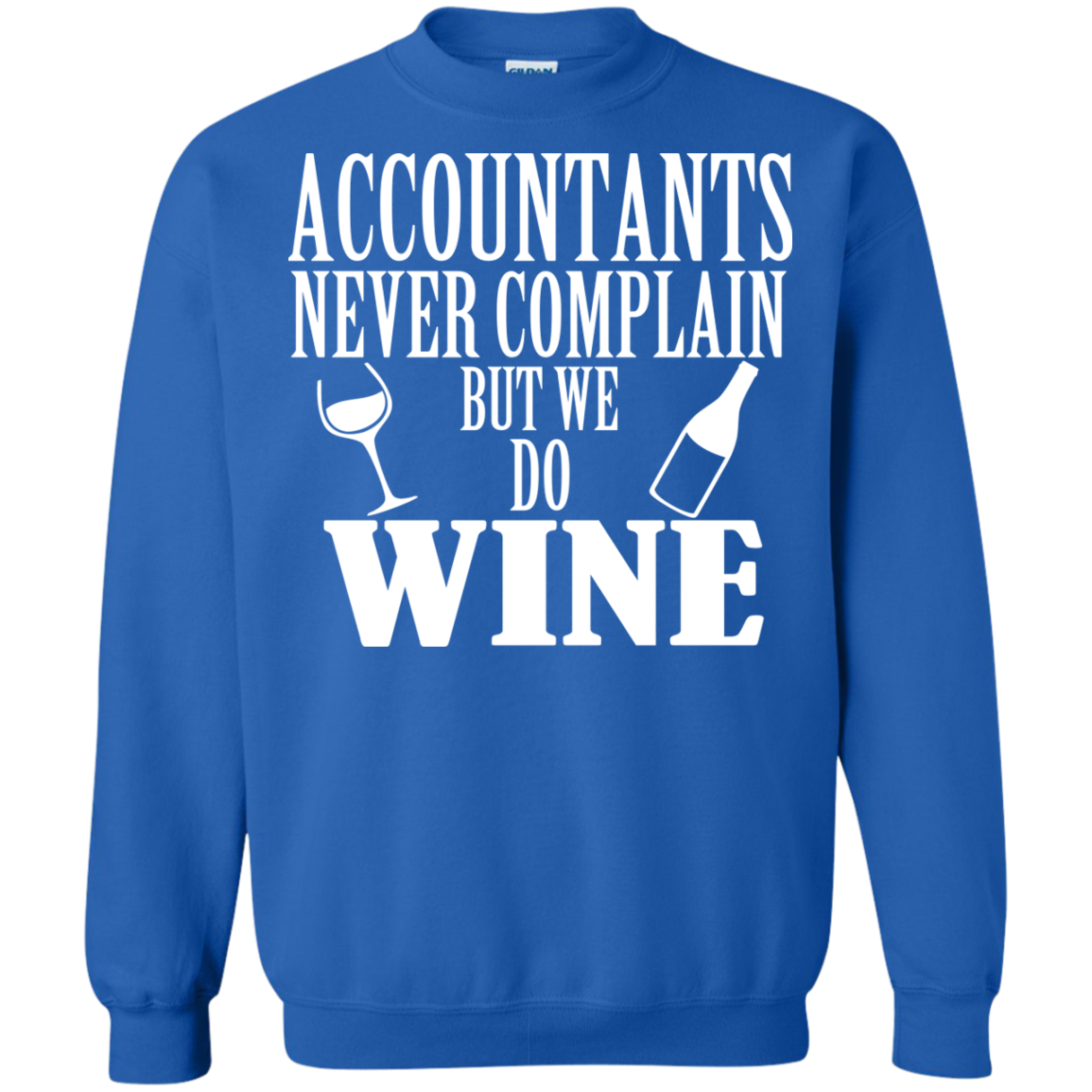 Accountants Never Complain But We Do Wine Sweatshirts