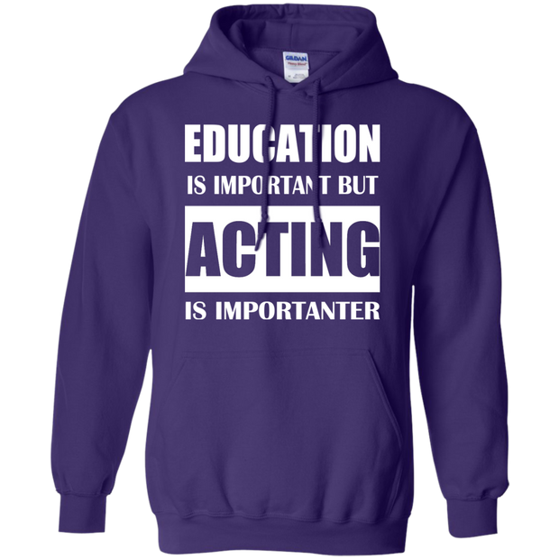 Education Is Important But Acting Is Importanter Hoodies