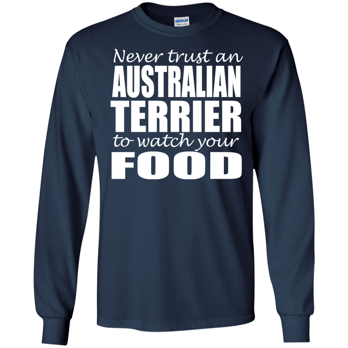 Never Trust An Australian Terrier To Watch Your Food Long Sleeve Tees