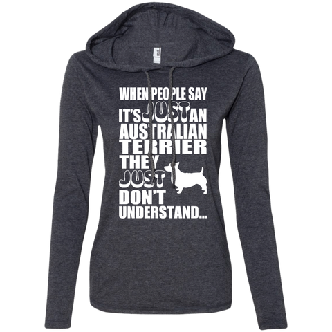 When People Say Just An Australian Terrier They Just Dont Understand Ladies Tee Shirt Hoodies