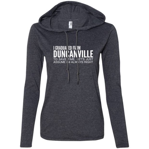 I Graduated From Duncanville To Save Time Lets Just Assume Im Always Right Ladies Tee Shirt Hoodies