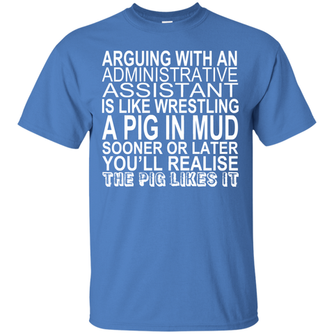 Arguing With An Administrative Assistant Is Like Wrestling A Pig In The Mud Tee