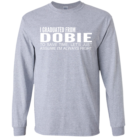 I Graduated From Dobie To Save Time Lets Just Assume Im Always Right Long Sleeve Tees