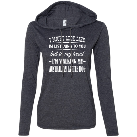 I Might Look Like Im Listening To You But In My Head Im Walking My Australian Cattle Dog Ladies Tee Shirt Hoodies