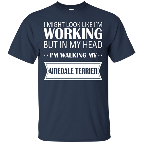 I Might Look Like Im Working But In My Head Im Walking My Airedale Terrier Tee