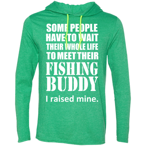 Some People Have To Wait Their Whole Life To Meet Their Fishing Buddy I Raised Mine Tee Shirt Hoodies