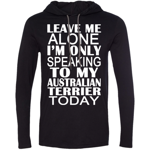 Leave Me Alone Im Only Speaking To My Australian Terrier Today Tee Shirt Hoodies