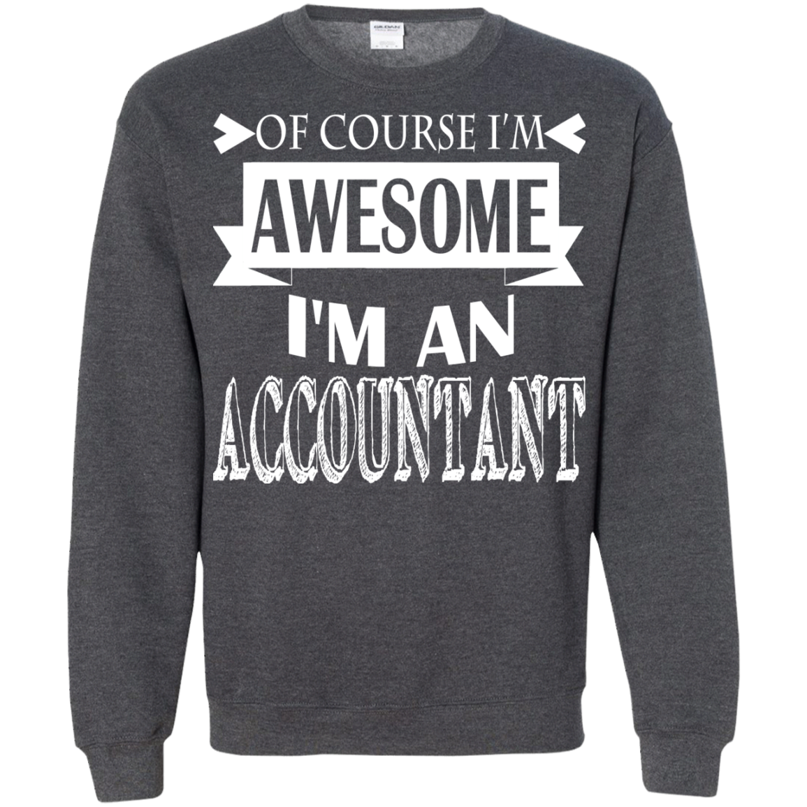 Of Course Im Awesome Im An Accountant Sweatshirts