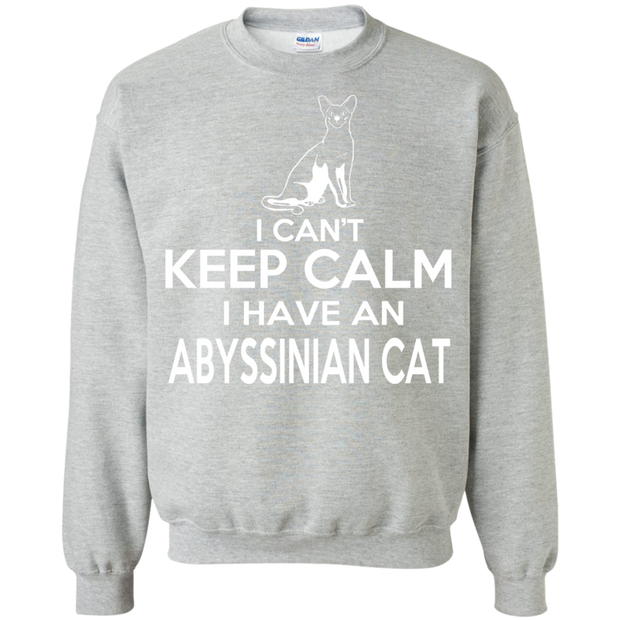 I Cant Keep Calm I Have An Abyssinian Cat Sweatshirts