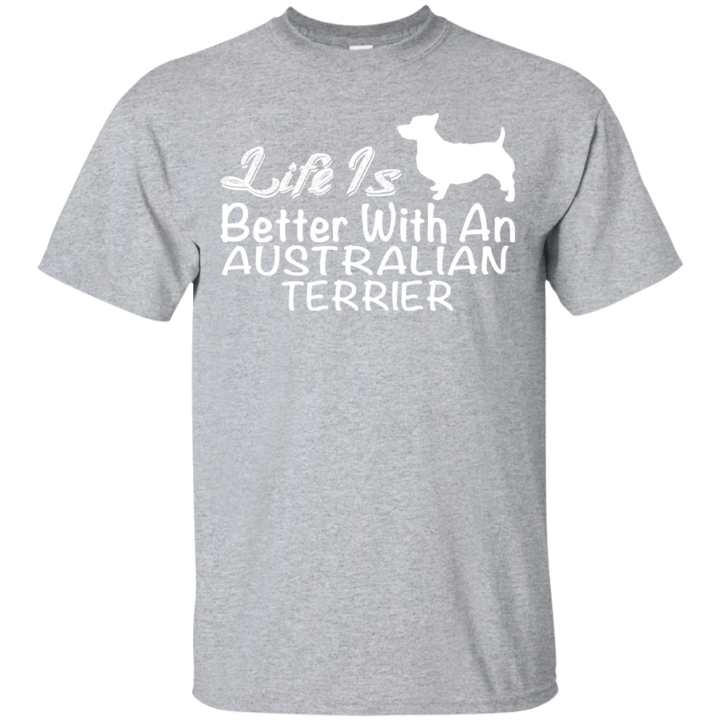 Life Is Better With An Australian Terrier Tee