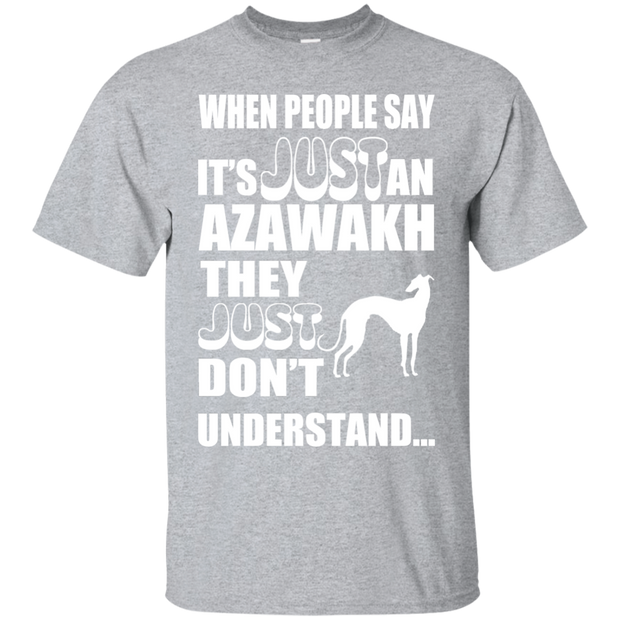 When People Say Just An Azawakh They Just Dont Understand Tee