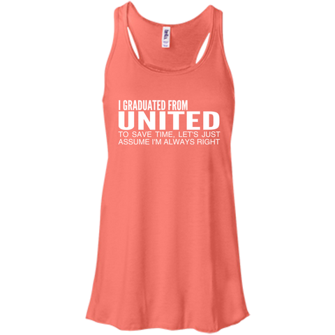 I Graduated From United To Save Time Lets Just Assume Im Always Right Flowy Racerback Tanks