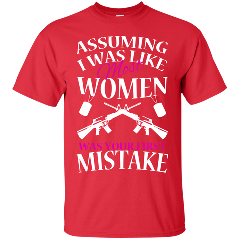 Assuming I Was Like Most Women Was Your First Mistake Tee