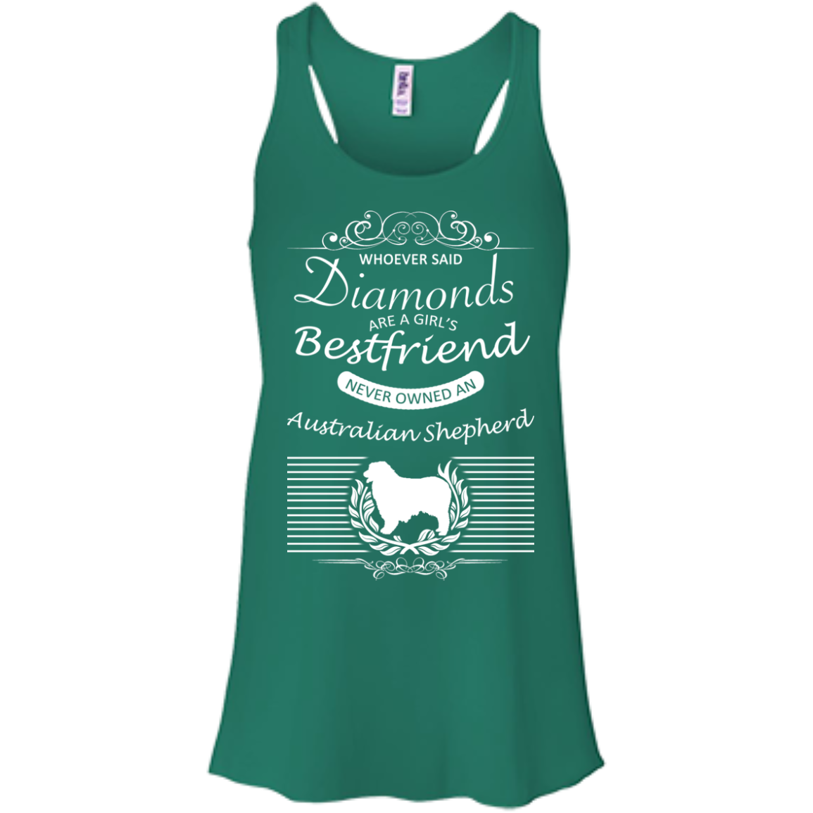 Whoever Said Diamonds Are A Girls Best Friend Never Owned An Australian Shepherd Flowy Racerback Tanks