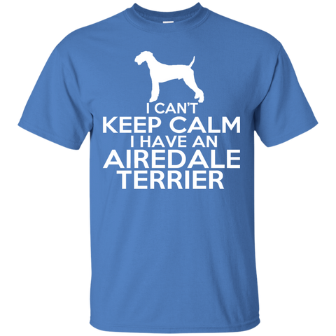 I Cant Keep Calm I Have An Airedale Terrier Tee