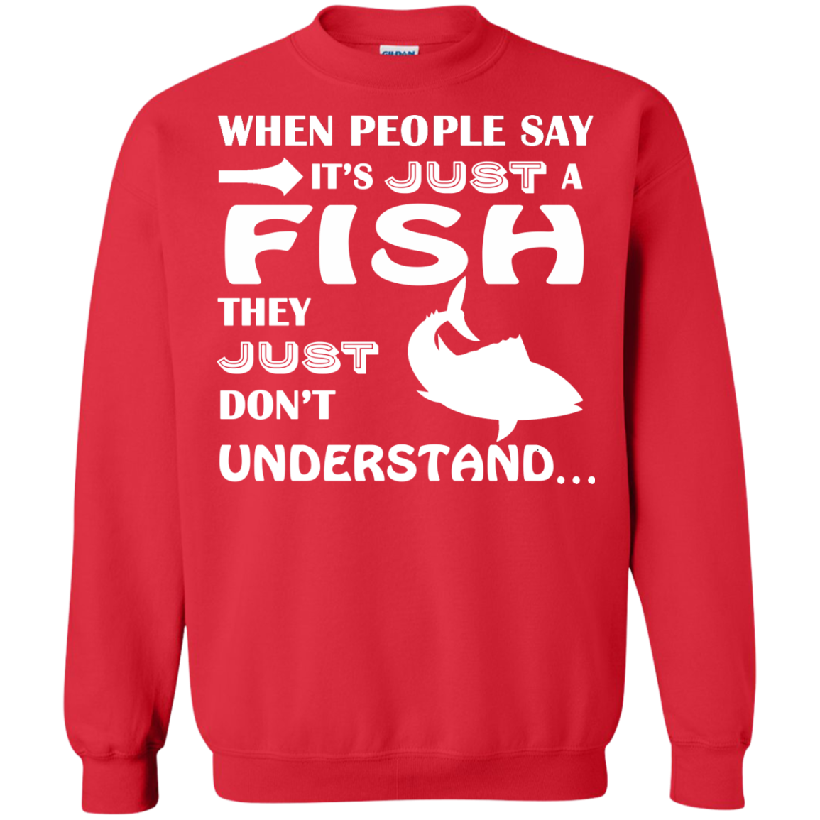 When People Say Just A Fish They Just Dont Understand Sweatshirts