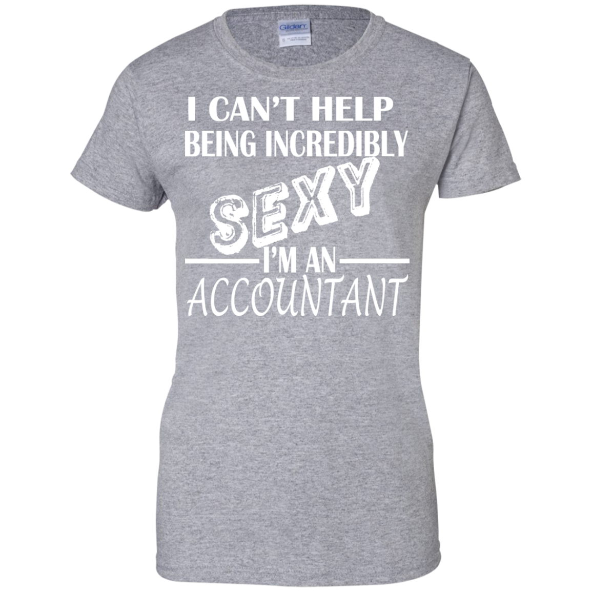 I Cant Help Being Incredibly Sexy Im An Accountant Ladies Tees