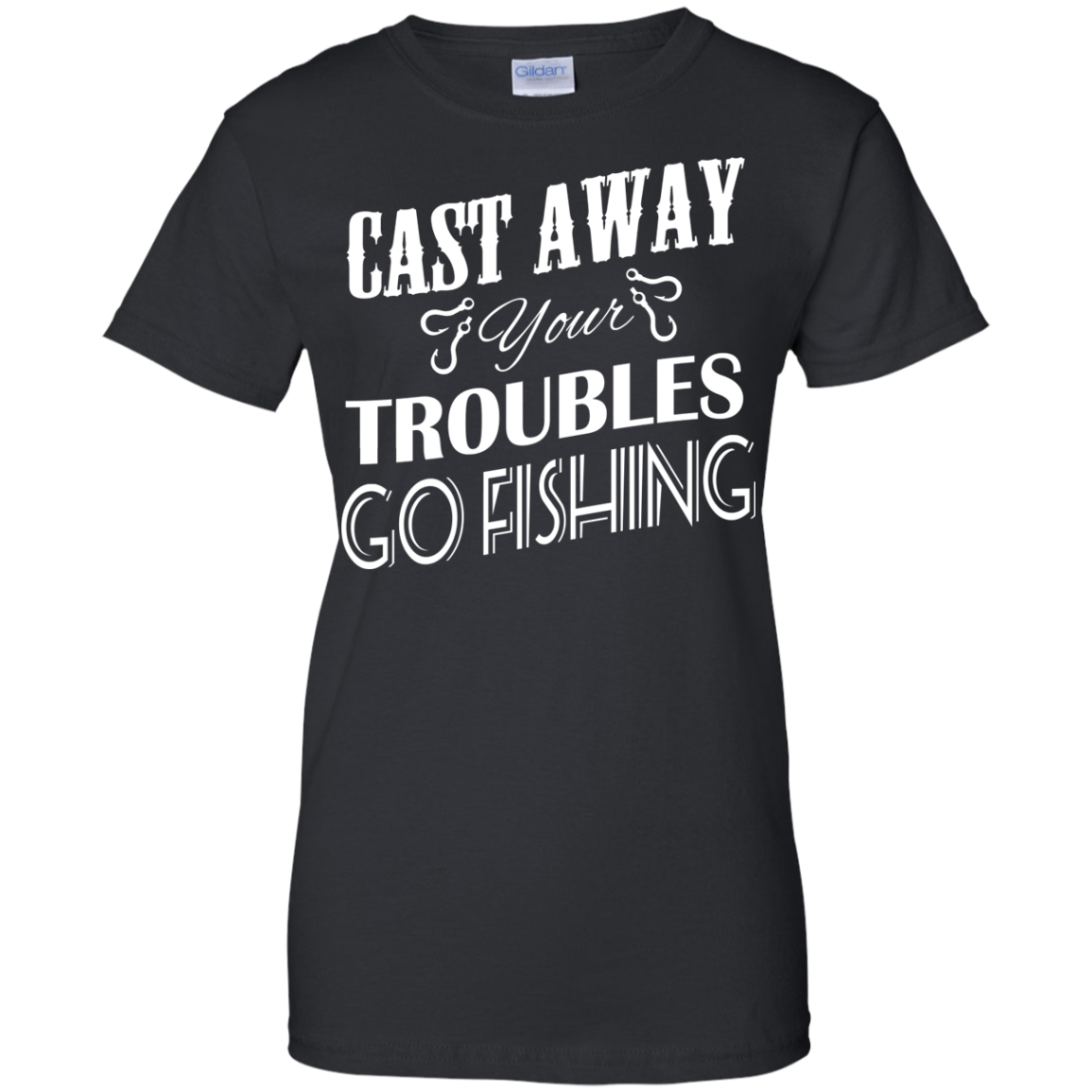 Cast Away Your Troubles Go Fishing Ladies Tees