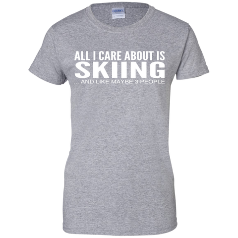 All I Care About Is Skiing And Like Maybe 3 People Ladies Tees