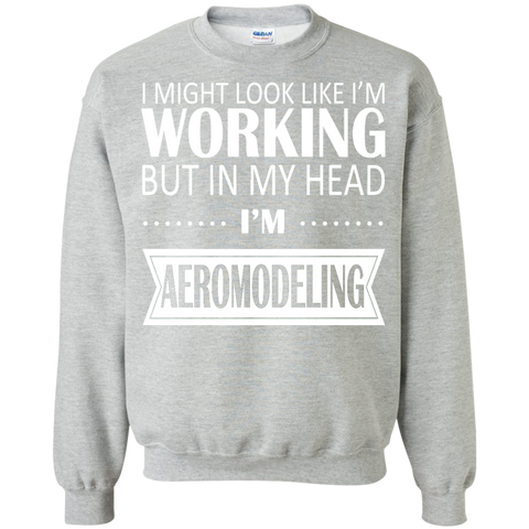 I Might Look Like Im Working But In My Head Im Aeromodeling Sweatshirts