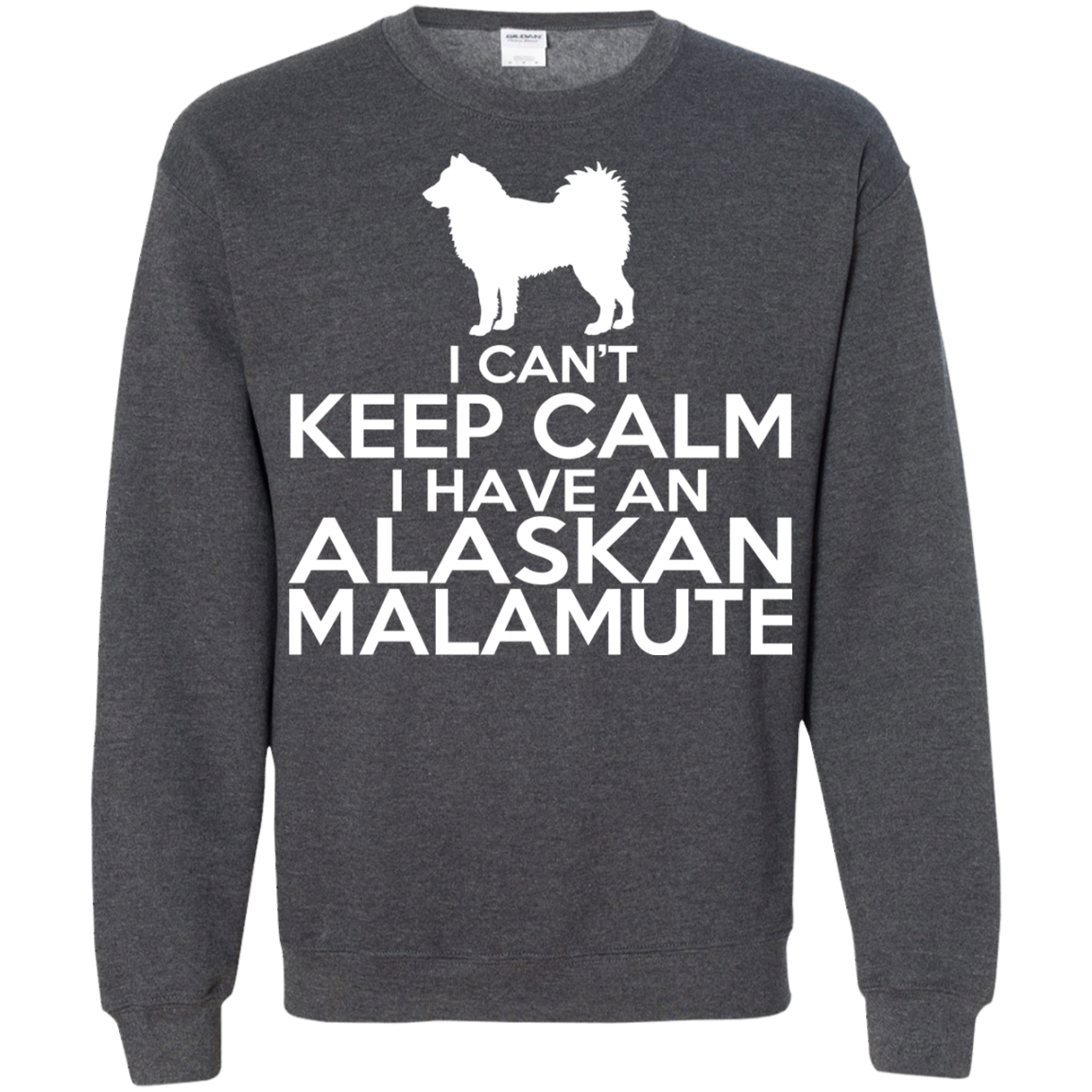 I Cant Keep Calm I Have An Alaskan Malamute Sweatshirts